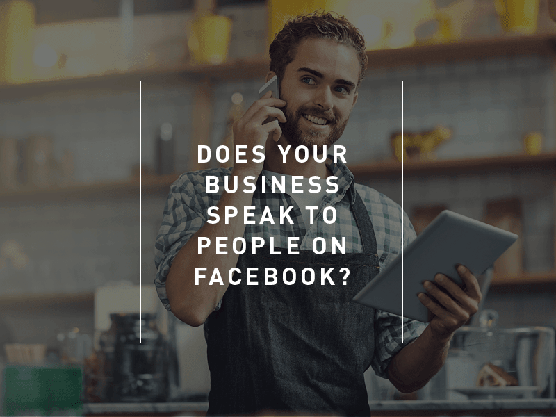 Does your business speak to people on Facebook?