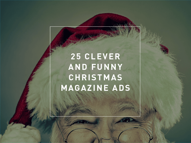 Christmas Ads.25 Clever And Funny Christmas Magazine Ads Newstyle Media